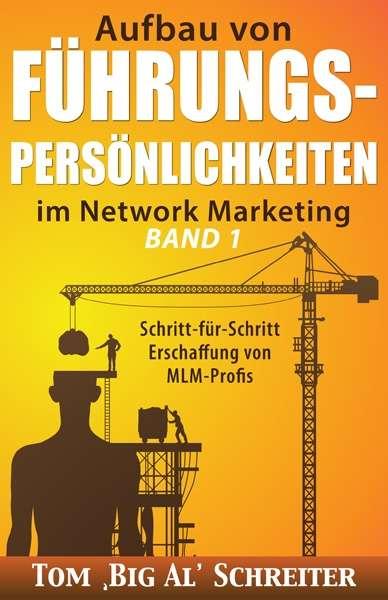 Aufbau von FÜHRUNGSPERSÖNLICHKEITEN im Network Marketing BAND 1