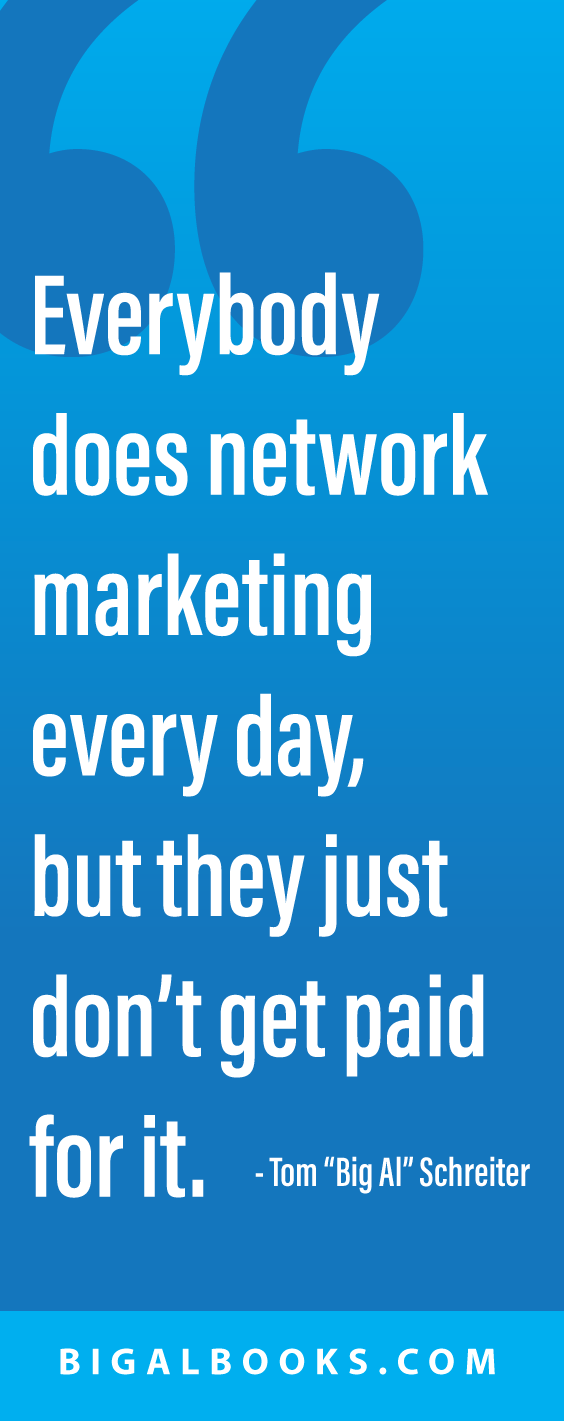 "a""Everybody does network marketing every day, but they just don't get paid for it."""
